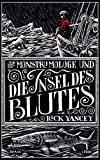 Der Monstrumologe und die Insel des Blutes: Roman - Rick Yancey