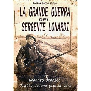 La grande guerra del sergente Lonardi: tratto da u