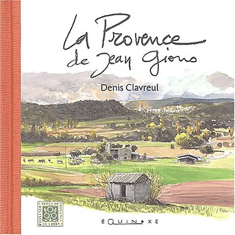 La Provence de Jean Giono par Denis Clavreul