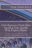 Urdu Beginners Guide: Start Speaking Urdu Phrases With English Pronunciations Learn Urdu Quickly (Teach Yourself Learn Urdu Book 1)