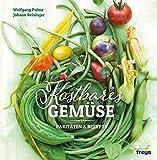 Kostbares Gemüse: Raritäten & Rezepte