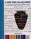 L'Art des Glaçures - Catalogue visuel de plus de 750 recettes