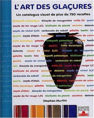 L'Art des Glaçures : Catalogue visuel de plus de 750 recettes par Stephen Murfitt