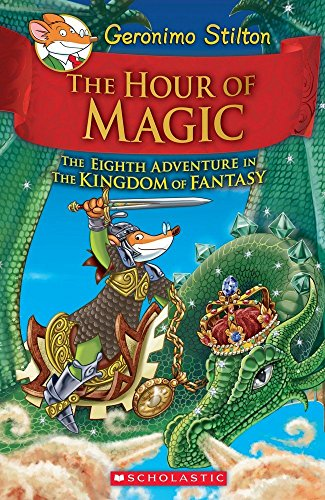 Geronimo Stilton and the Kingdom of Fantasy #8 – The Hour of Magic