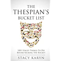 THE THESPIAN'S BUCKET LIST: 1001 Stagey Things To Do Before Kicking The Bucket