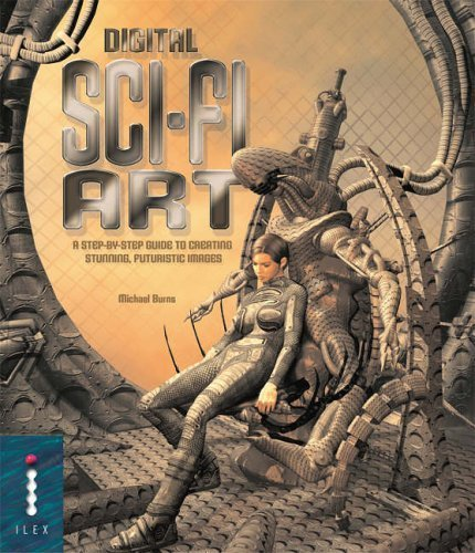 Digital Sci-Fi Art - A Step-by-step Guide to Creating Stunning Futuristic Image: A Step-by-step Guide to Creating Stunning, Futuristic Images by Michael Burns (2004-09-13)