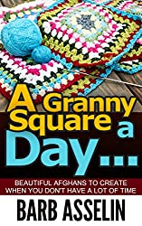 A Granny Square a Day...: Beautiful Afghans to Create When You Don`t Have a Lot of Time (English Edition)