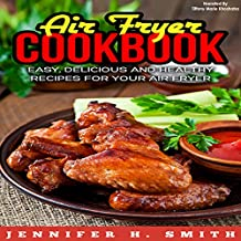 Air Fryer Cookbook: Easy, Delicious and Healthy Recipes for Your Air Fryer