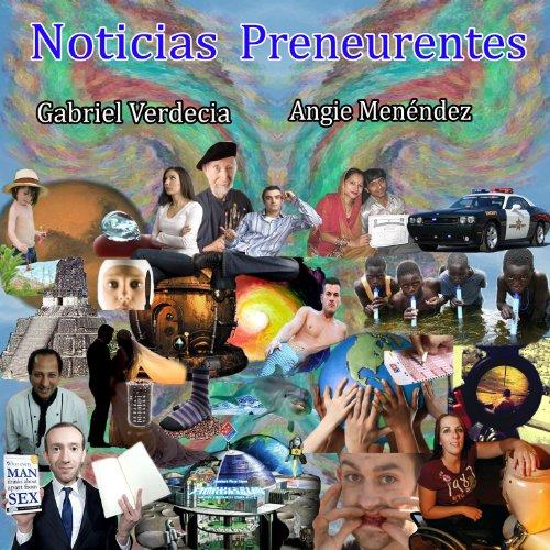 Noticias Preneurentes por Gabriel Verdecia