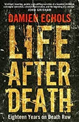 Life After Death: Eighteen Years on Death Row by Damien Echols (2014-03-06)