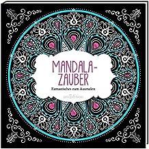 Malbuch für Erwachsene: Mandala-Zauber: Fantastisches zum Ausmalen