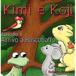 """Kimi e Koji. """"Arrivo a Boscobaffo"""": Favola illustrata per bambini; puoi stampare grat"""