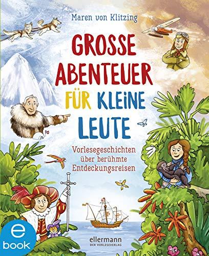 Große Abenteuer für kleine Leute: Vorlesegeschichten über berühmte Entdeckungsreisen
