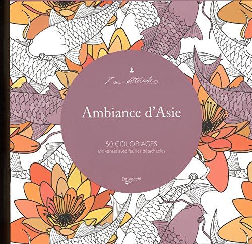 Ambiance d'Asie : 50 coloriages anti-stress avec feuilles détachables