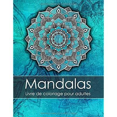 Livre de coloriage pour adultes: Mandalas