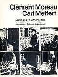 Clément Moreau - Carl Meffert. Grafik für den Mitmenschen. Deutschland - Schweiz - Argentinien.