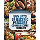 Pressure Cooker: 365 Days of Electric Pressure Cooker Recipes
