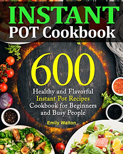 Instant Pot Cookbook: 600 Healthy and Flavorful Instant Pot Recipes Cookbook for Beginners and Busy People (Upgraded Edition) (English Edition)
