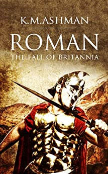 Roman - The Fall of Britannia (The Roman Chronicles Book 1) (English Edition) de [Ashman, K. M.]