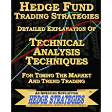 Hedge Fund Trading Strategies Detailed Explanation Of Technical Analysis Techniques For Timing The Market And Trend Trading: Volume 1