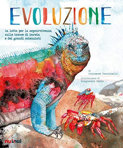 Evoluzione. La lotta per la sopravvivenza sulle tracce di Darwin e dei grandi scienziati. Ediz. a colori