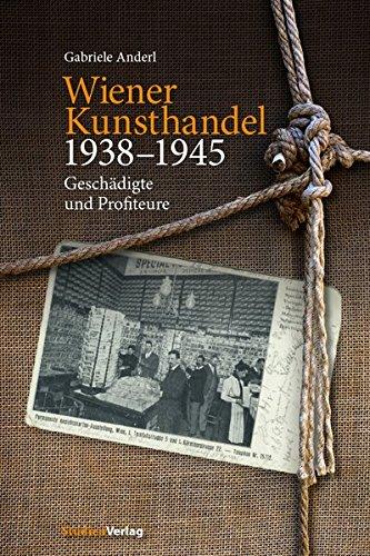 Wiener Kunsthandel 1938–1945: Geschädigte und Profiteure