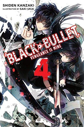 Black Bullet, Vol. 4 (light novel): Vengeance Is Mine por Shiden Kanzaki