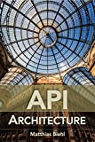 API Architecture: The Big Picture for Building APIs (API-University Series Book 2) (English Edition)