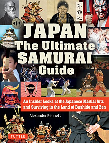 Japan The Ultimate Samurai Guide: An Insider Looks at the Japanese Martial Arts and Surviving in the Land of Bushido and Zen por A. Bennett