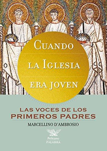 Cuando la Iglesia era joven. Las voces de los primeros padres (Pelícano) por Marcellino D'Ambrosio