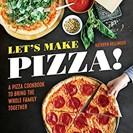 Lets Make Pizza!: A Pizza Cookbook to Bring the Whole ...