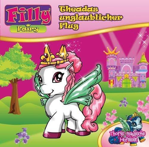 Theadas unglaublicher Flug & Thoris magische Hufeisen (2 Filly Fairy Hörspielgeschichten für Kinder ab 4 Jahren) [Audio-CD / ()