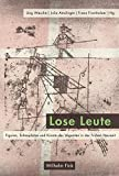 Lose Leute: Figuren, Schauplätze und Künste des Vaganten in der Frühen Neuzeit