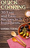 Quick Cooking: 30 Fast and Easy Recipes in 5 Ingredients: (Easy Cooking, Big Easy Cook Book)
