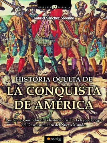 Historia oculta de la conquista de América por Gabriel Sánchez Sorondo