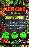 Low Carb: Abnehmen ohne Sport, 222 leckere Low Carb Rezepte für schnellen Gewichtsverlust ohne JoJo-Effekt: (Abnehmen mit Low Carb, schnell abnehmen, abnehmen ohne Sport, Rezepte ohne Kohlenhydrate)
