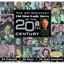 Walter Cronkite's the 60 Greatest Old-Time Radio Shows of the 20th Century