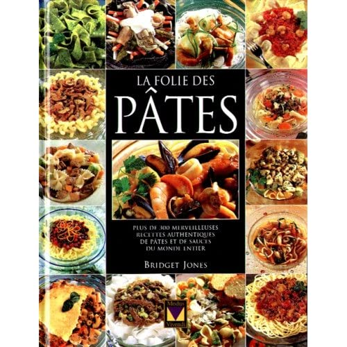 LA FOLIE DES PATES. Plus de 300 merveilleuses recettes authentiques de pâtes et de sauces du monde entier