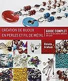 Création de bijoux en perles et fil de métal : Guide complet - Tout ce qu'une créatrice débutante doit savoir