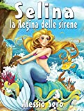 Selina la Regina delle sirene (Favola illustrata Vol. 5)