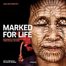 Jens Uwe Parkitny: Marked for Life: Myanmar's Chin Women and Their Facial Tattoos