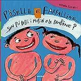 Scarica Libro Piselli e farfalline Son piu belli i maschi o le bambine (PDF,EPUB,MOBI) Online Italiano Gratis