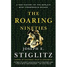 The Roaring Nineties: A New History of the World's Most Prosperous Decade by Joseph E. Stiglitz (2004-10-17)