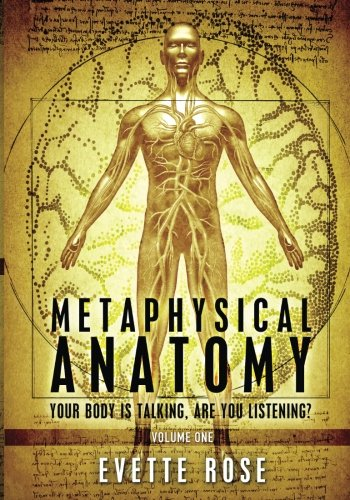 Metaphysical Anatomy: Your body is talking, are you listening?: 1