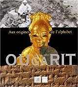 Le royaume d'Ougarit : Aux origines de l'alphabet