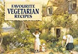 Favourite Vegetarian Recipes: Illustrated with Cottage Garden Scenes (Favourite Recipes)