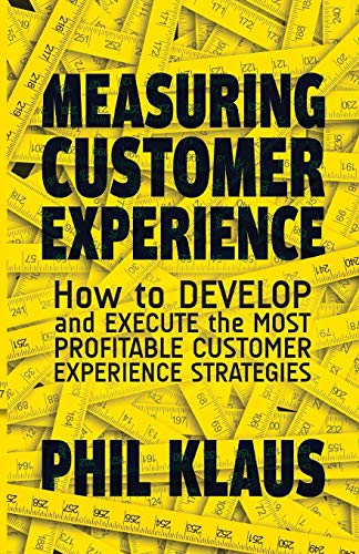 Measuring Customer Experience: How to Develop and Execute the Most Profitable Customer Experience Strategies