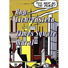 Roy Lichtenstein: Times Square Mural by Scott Rothkopf (2003-02-02)