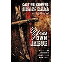 Your Own Jesus Student Edition: Discovering a Personal Relationship with Christ by Mark Hall (2014-09-02)