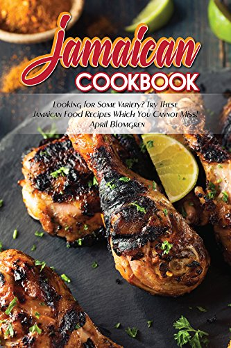 Jamaican Cookbook: Looking for Some Variety? Try These Jamaican Food Recipes Which You Cannot Miss! (English Edition)